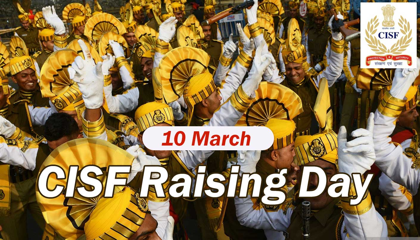 CISF Raising Day 10 March 2020 : Live, Theme, Quotes, Speech, Logo, Objectives, Significance and Celebration