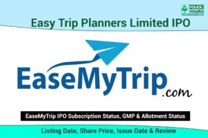 [Live Updates] EaseMyTrip IPO: Listing Date, Share Price, Issue Date & Review | Subscription Status, GMP & Allotment Status