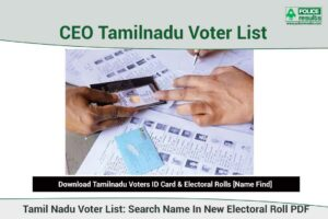 Tamilnadu Voter List 2021 PDF – Download Voters ID Card & Electoral Rolls [Name Find]