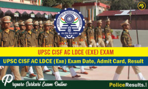 UPSC CISF AC LDCE (Exe) Exam Date, Admit Card, Result