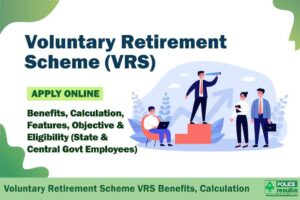 Voluntary Retirement Scheme (VRS) 2020: Benefits, Calculation, Features, Objective & Eligibility (State & Central Govt Employees)